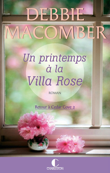 Retour à Cedar Cove T.02 Un printemps à la Villa Rose -Couverture original chez Charleston